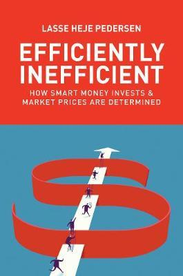 Efficiently Inefficient : How Smart Money Invests and Market Prices Are Determined
