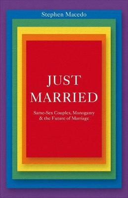Just Married : Same-Sex Couples, Monogamy, and the Future of Marriage