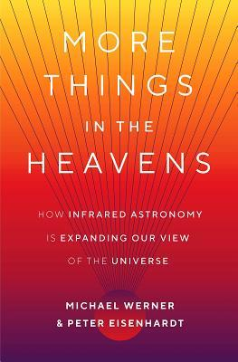 More Things in the Heavens : How Infrared Astronomy Is Expanding Our View of the Universe