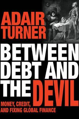 Between Debt and the Devil : Money, Credit, and Fixing Global Finance