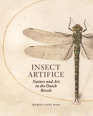 Insect Artifice : Nature and Art in the Dutch Revolt