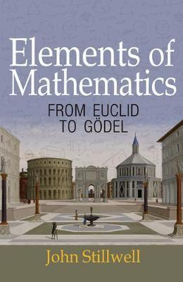 Elements of Mathematics : From Euclid to Goedel