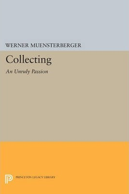Collecting: An Unruly Passion