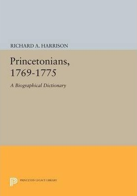 Princetonians, 1769-1775  A Biographical Dictionary