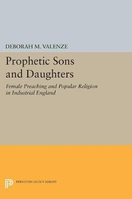 Prophetic Sons and Daughters  Female Preaching and Popular Religion in Industrial England