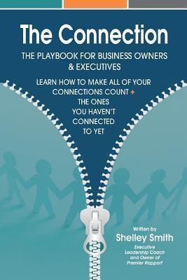 The Connection : The Playbook For Business Owners & Executives: Learn How To Make All Of Your Connections Count + The One's You Haven't Connected To Yet