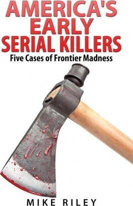 America's Early Serial Killers  Five Cases of Frontier Madness