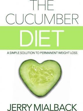The Cucumber Diet : A Simple Solution to Permanent Weight Loss
