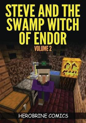 Steve and the Swamp Witch of Endor : The Ultimate Minecraft Comic Book Volume 2