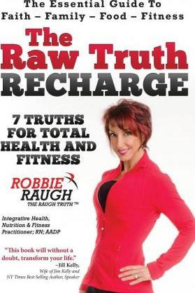 The Raw Truth Recharge : 7 Truths for Total Health and Fitness – Robbie Raugh