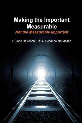 Making the Important Measurable, Not the Measurable Important
