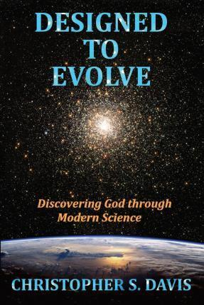 Designed to Evolve: Discovering God Through Modern Science