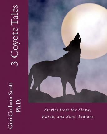 3 Coyote Tales  Stories from the Sioux, Karok, and Zuni American Indians
