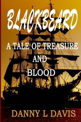 Blackbeard  A Tale of Treachery and Blood