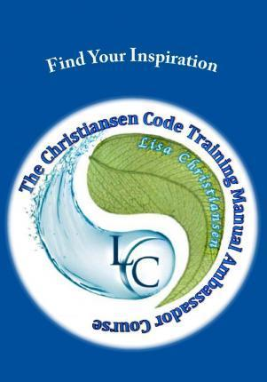 Find Your Inspiration : The Christiansen Code Training Manual Ambassador Course
