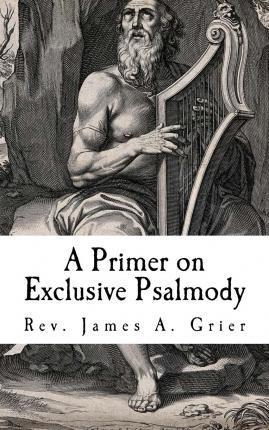 A Primer on Exclusive Psalmody