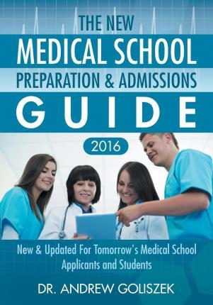 The New Medical School Preparation & Admissions Guide, 2016  New & Updated for Tomorrow's Medical School Applicants and Students