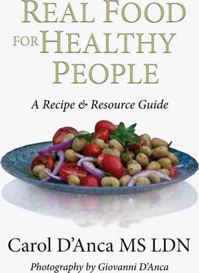 Real Food for Healthy People : A Recipe and Resource Guide for Whole Food Plant Based Cooking