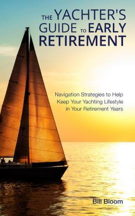 The Yachter's Guide to Early Retirement  Navigation Strategies to Help Keep Your Yachting Lifestyle in Your Retirement Years