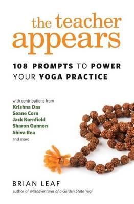 The Teacher Appears : 108 Prompts to Power Your Yoga Practice – Brian Leaf