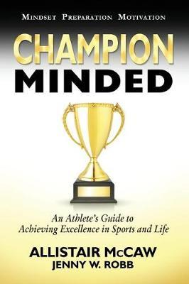 Champion Minded : Achieving Excellence in Sports and Life