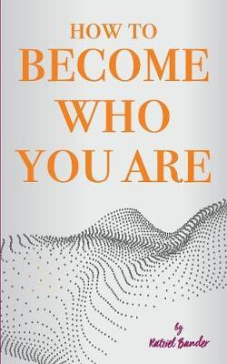 How to Become Who You Are  The Do-It-Yourself Handbook of Introspection, Meditation and Self-Love