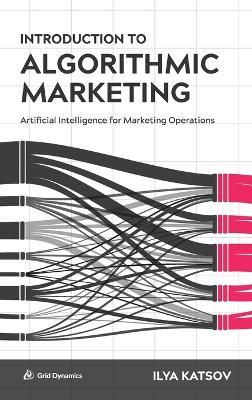 Introduction to Algorithmic Marketing : Artificial Intelligence for Marketing Operations