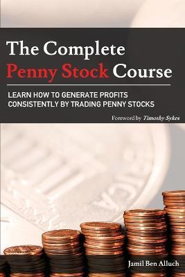 The Complete Penny Stock Course : Learn How to Generate Profits Consistently by Trading Penny Stocks