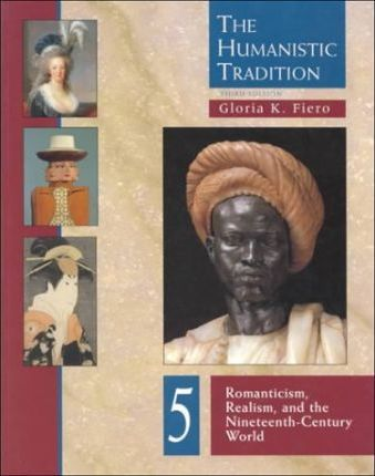 The Humanistic Tradition Romanticism, Realism and the Modernist Turn Bk. 5
