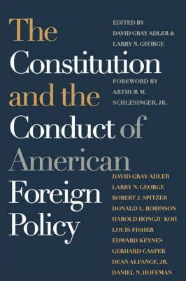 The Constitution and the Conduct of American Foreign Policy