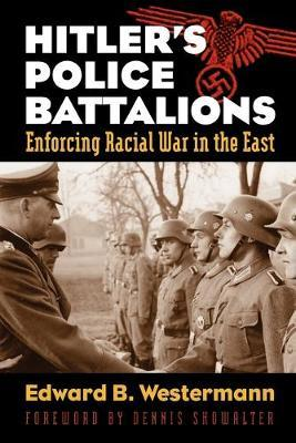 Hitler's Police Battalions: Enforcing Racial War in the East