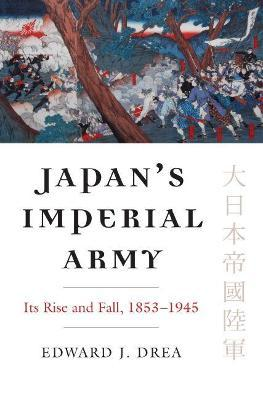 Japan's Imperial Army : Its Rise and Fall, 1853-1945