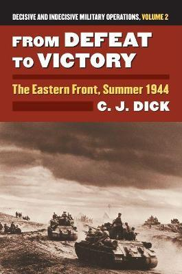 From Defeat to Victory  The Eastern Front, Summer 1944 Decisive and Indecisive Military Operations, Volume 2