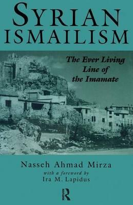 Syrian Ismailism: The Ever Living Line of the Imamate, A.D.1100-1260