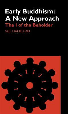 Early Buddhism: A New Approach : The I of the Beholder