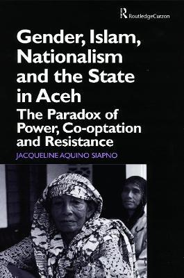 Gender, Islam, Nationalism and the State in Aceh