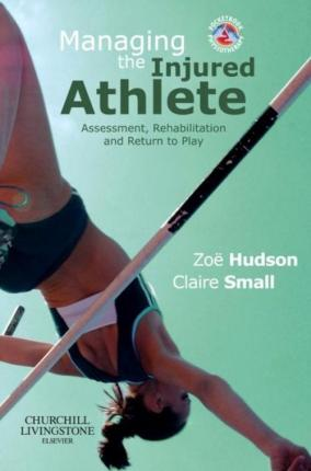 Managing the Injured Athlete: Assessment, Rehabilitation And Return to Play