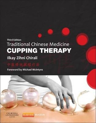 Traditional Chinese Medicine Cupping Therapy - Ilkay Z. Chirali