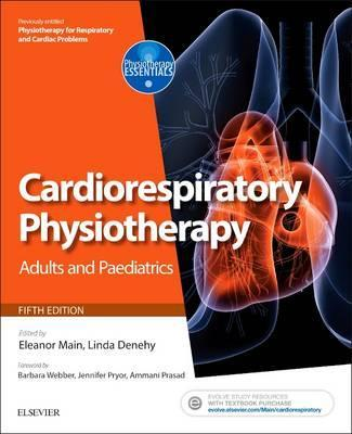Cardiorespiratory Physiotherapy: Adults and Paediatrics: formerly Physiotherapy for Respiratory and Cardiac Problems