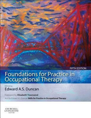 Foundations for Practice in Occupational Therapy - Edward A. S. Duncan