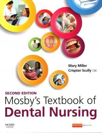 Mosby's Textbook of Dental Nursing - Mary Miller, Crispian Scully