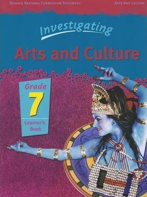 Investigating Arts and Culture: Gr 7: Learner's Book