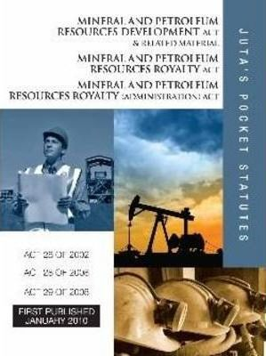 Mineral and Petroleum Resources Development Act 28 of 2002, Mineral and Petroleum Resources Royalty Act 28 of 2008, Mineral and Petroleum Royalty (administration) Act 29 of 2008