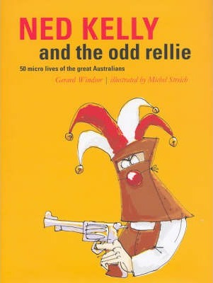 Ned Kelly and the Odd Rellie: Fifty Micro Lives of the Great Australians