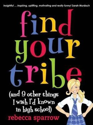 Find Your Tribe (And 9 Other Things I Wish I'd Known In HighSchool)