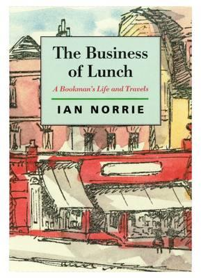 The Business of Lunch : A Bookman's Life and Travels