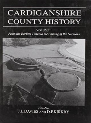 Cardiganshire County History: From the Earliest Times to the Coming of the Normans: Volume 1