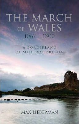 The March of Wales, 1067-1300  A Borderland of Medieval Britain