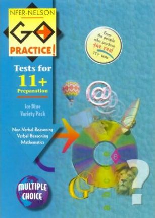 NFER-Nelson Go Practice!: Verbal Reasoning, Non-verbal Reasoning, Mathematics (Multiple Choice Version)