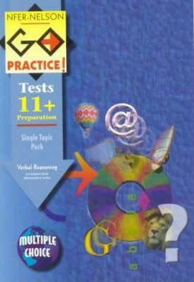 NFER-Nelson Go Practice!: Verbal Reasoning Topic Pack: Includes 4 Alternative Tests (Multiple Choice Version)